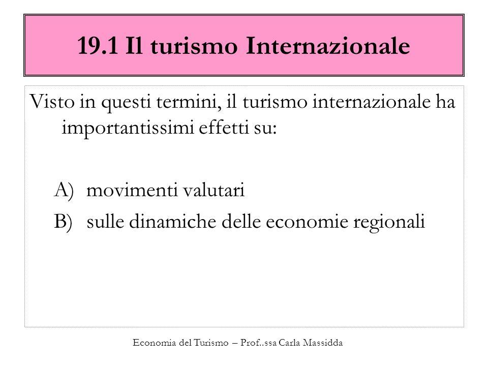 Economia del Turismo – Prof..ssa Carla Massidda 19.1 Il turismo Internazionale Visto in questi termini, il turismo internazionale ha importantissimi e