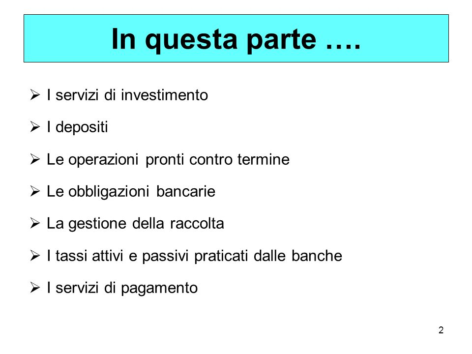 2 In questa parte …. I servizi di investimento I depositi Le operazioni pronti contro termine Le obbligazioni bancarie La gestione della raccolta I ta