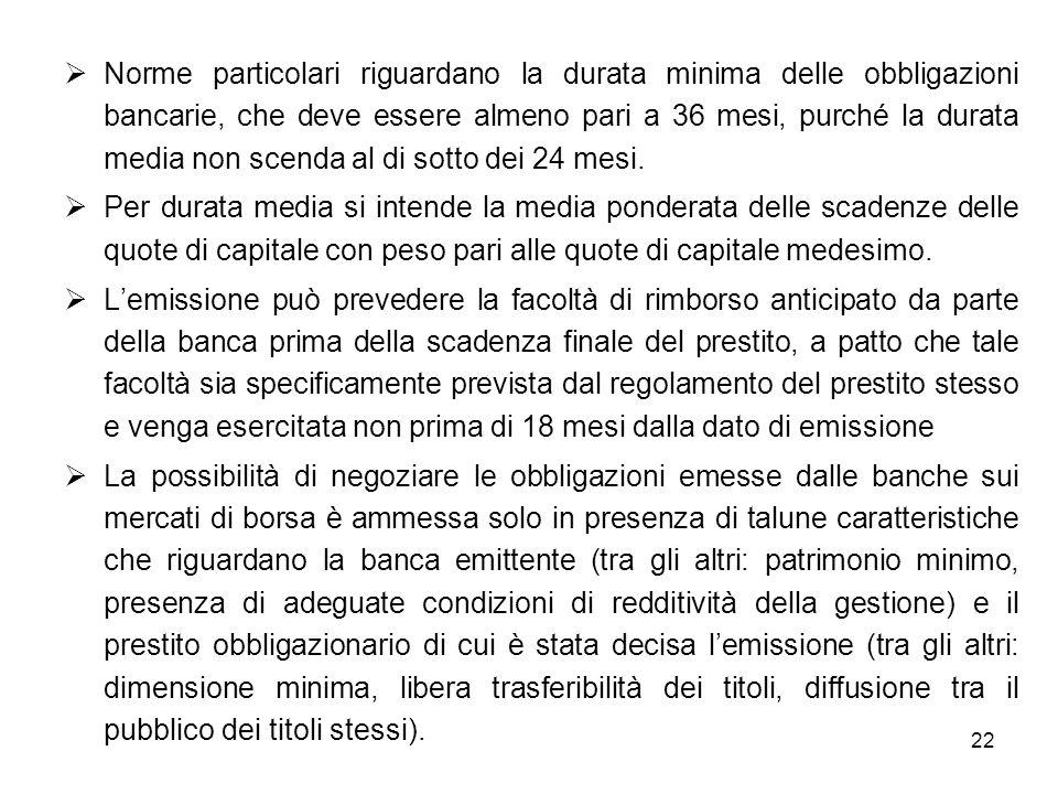 22 Norme particolari riguardano la durata minima delle obbligazioni bancarie, che deve essere almeno pari a 36 mesi, purché la durata media non scenda