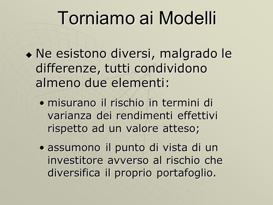 Torniamo ai Modelli Ne esistono diversi, malgrado le differenze, tutti condividono almeno due elementi: Ne esistono diversi, malgrado le differenze, t