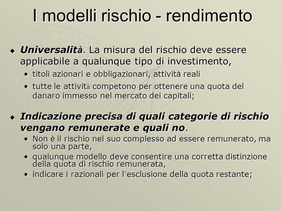 I modelli rischio - rendimento Universalit à. La misura del rischio deve essere applicabile a qualunque tipo di investimento, Universalit à. La misura