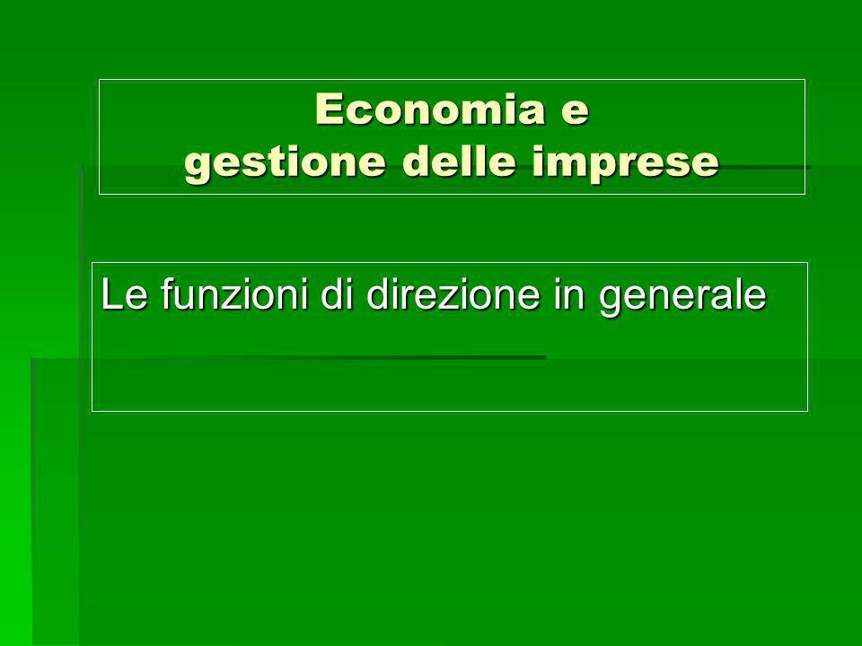 Economia e gestione delle imprese Le funzioni di direzione in generale