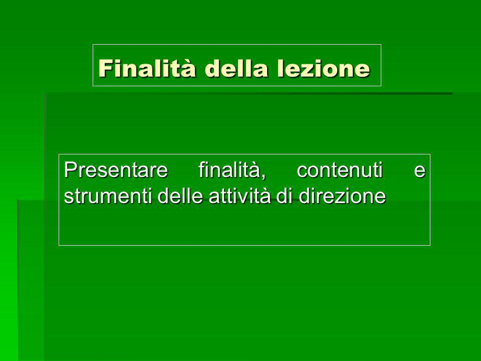 Finalità della lezione Presentare finalità, contenuti e strumenti delle attività di direzione