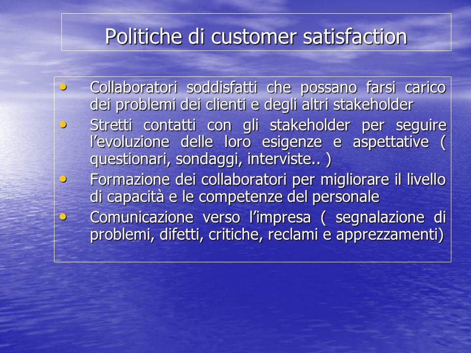 Politiche di customer satisfaction Collaboratori soddisfatti che possano farsi carico dei problemi dei clienti e degli altri stakeholder Collaboratori