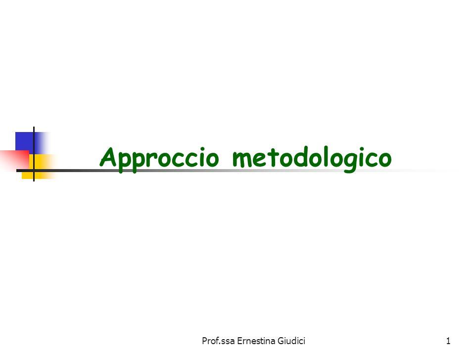 Prof.ssa Ernestina Giudici1 Approccio metodologico