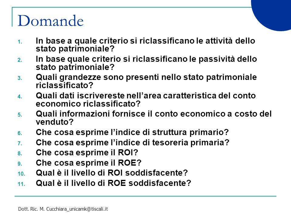 Dott. Ric. M. Cucchiara_unicamk@tiscali.it Domande 1. In base a quale criterio si riclassificano le attività dello stato patrimoniale? 2. In base qual