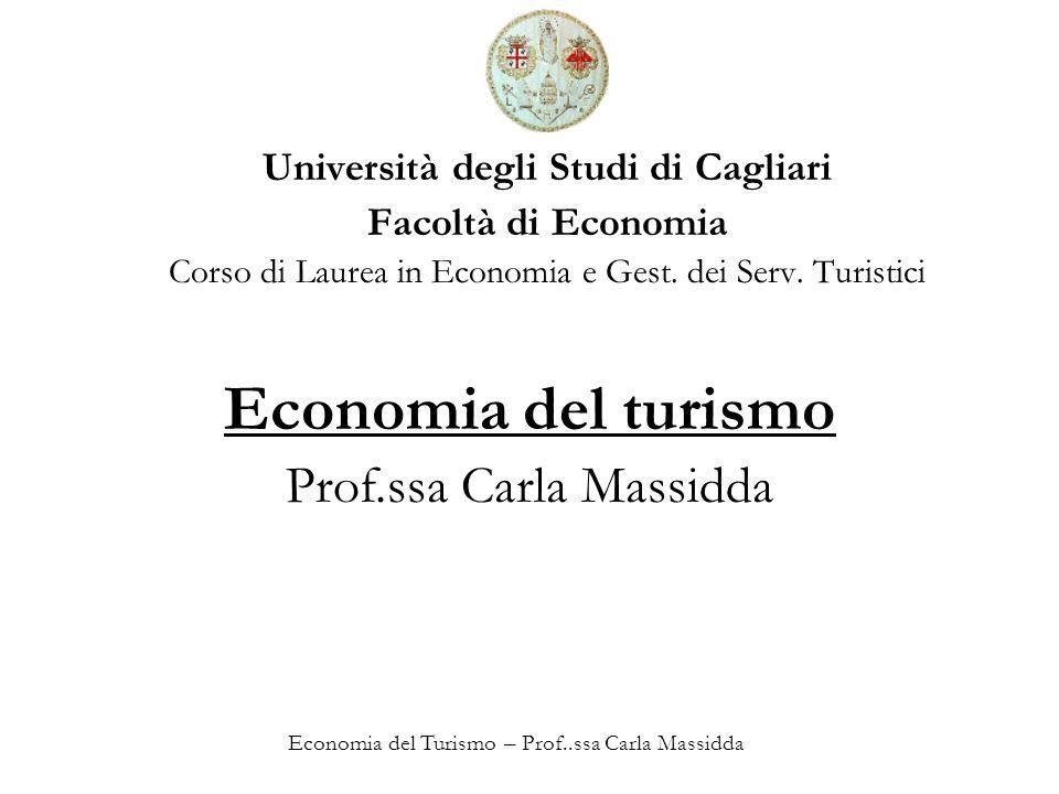 Economia del Turismo – Prof..ssa Carla Massidda Università degli Studi di Cagliari Facoltà di Economia Corso di Laurea in Economia e Gest. dei Serv. T