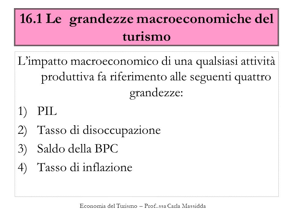 Economia del Turismo – Prof..ssa Carla Massidda 16.1 Le grandezze macroeconomiche del turismo Limpatto macroeconomico di una qualsiasi attività produt