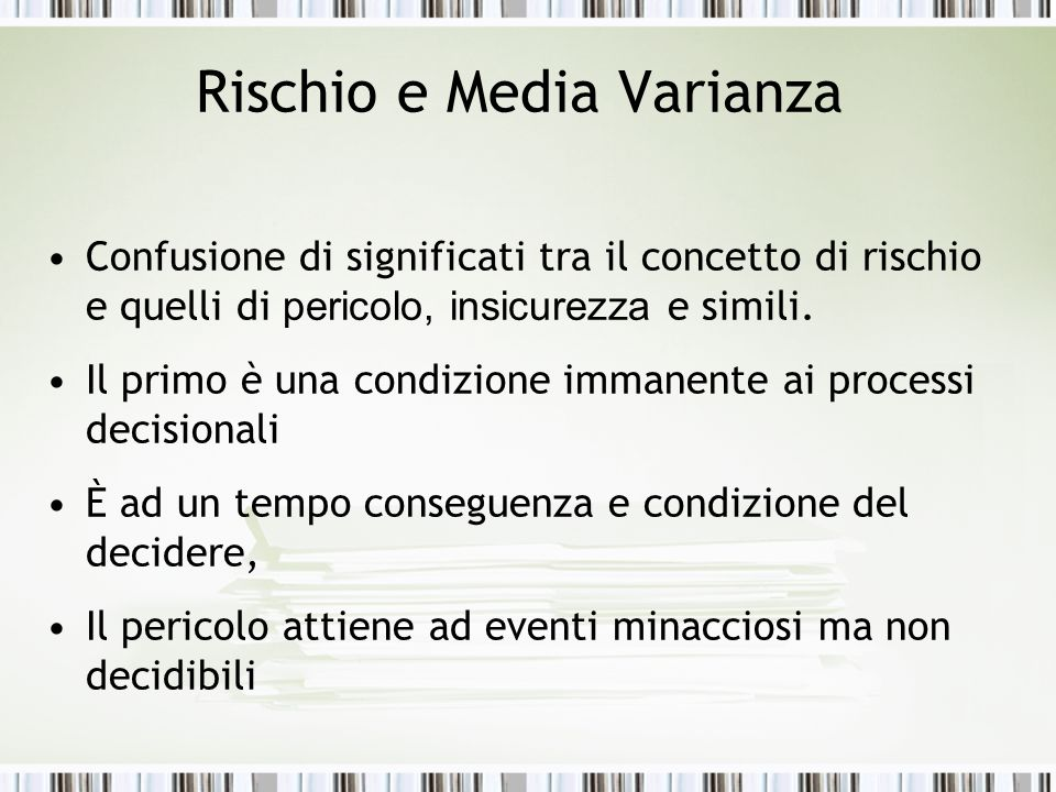 Rischio e Media Varianza Confusione di significati tra il concetto di rischio e quelli di pericolo, insicurezza e simili.