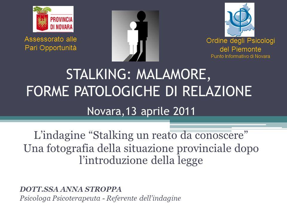 STALKING: MALAMORE, FORME PATOLOGICHE DI RELAZIONE Novara,13 aprile 2011 Lindagine Stalking un reato da conoscere Una fotografia della situazione prov