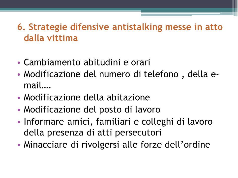 6. Strategie difensive antistalking messe in atto dalla vittima Cambiamento abitudini e orari Modificazione del numero di telefono, della e- mail…. Mo
