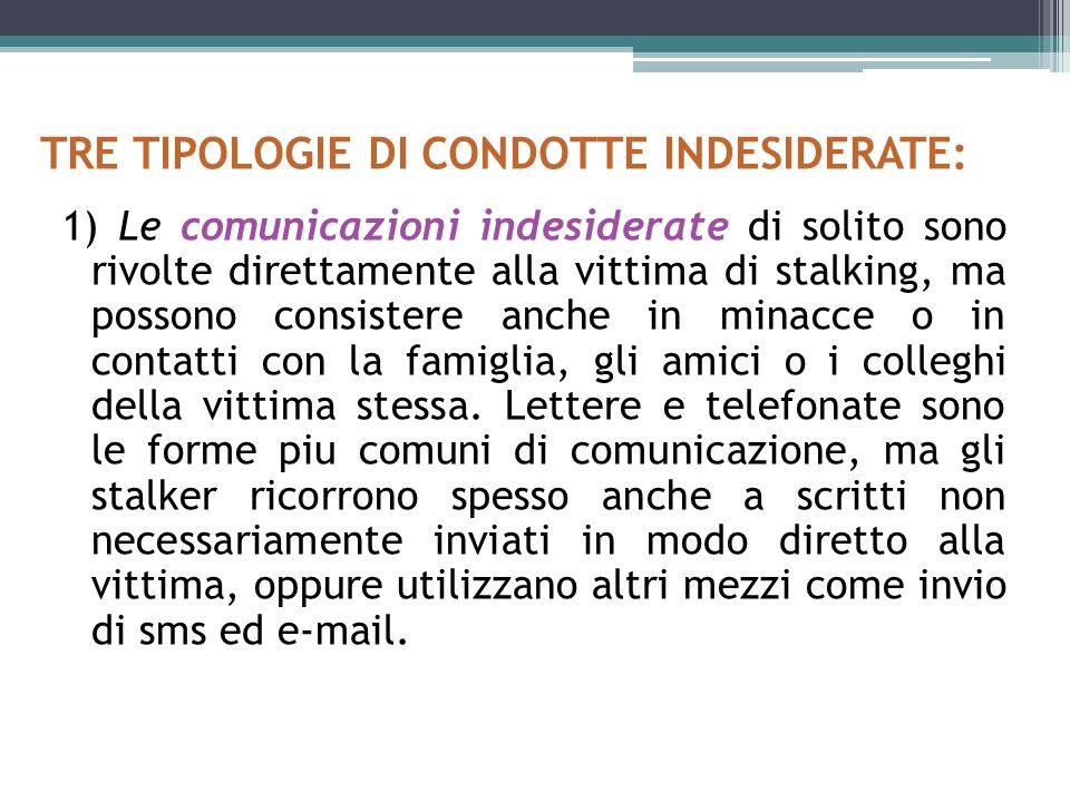 2) I contatti indesiderati comprendono i comportamenti dello stalker diretti ad avvicinare in qualche modo la vittima.