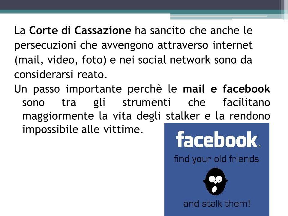 La Corte di Cassazione ha sancito che anche le persecuzioni che avvengono attraverso internet (mail, video, foto) e nei social network sono da conside