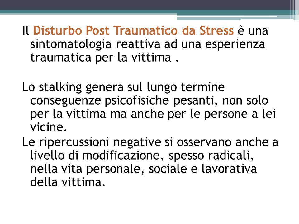 Il Disturbo Post Traumatico da Stress è una sintomatologia reattiva ad una esperienza traumatica per la vittima. Lo stalking genera sul lungo termine