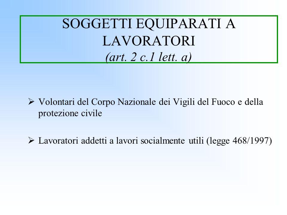 SOGGETTI EQUIPARATI A LAVORATORI (art. 2 c.1 lett. a) Volontari del Corpo Nazionale dei Vigili del Fuoco e della protezione civile Lavoratori addetti
