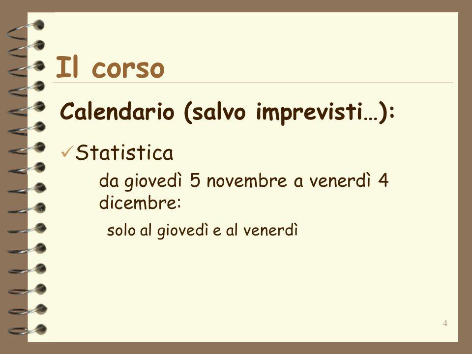 4 Il corso Calendario (salvo imprevisti…): Statistica da giovedì 5 novembre a venerdì 4 dicembre: solo al giovedì e al venerdì