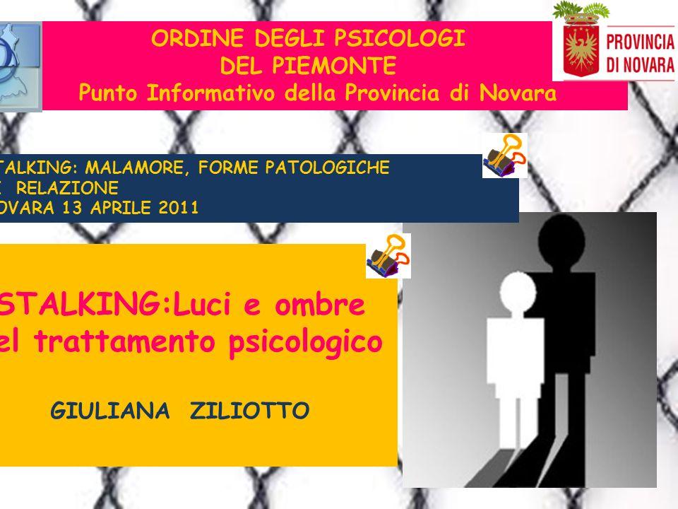 ORDINE DEGLI PSICOLOGI DEL PIEMONTE Punto Informativo della Provincia di Novara STALKING:Luci e ombre nel trattamento psicologico GIULIANA ZILIOTTO ST