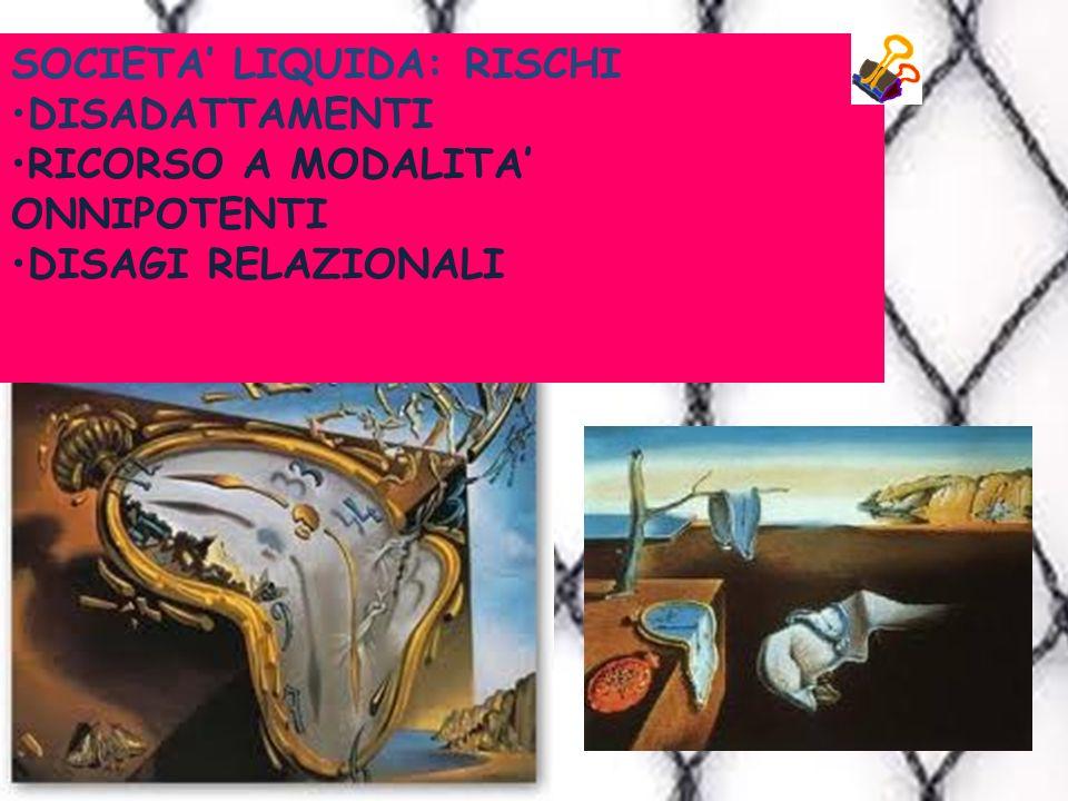 SOCIETA LIQUIDA: RISCHI DISADATTAMENTI RICORSO A MODALITA ONNIPOTENTI DISAGI RELAZIONALI