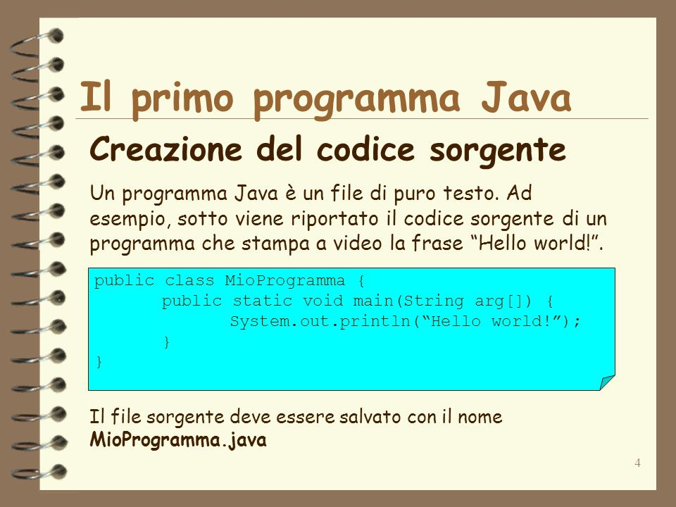 4 Il primo programma Java Creazione del codice sorgente Un programma Java è un file di puro testo.