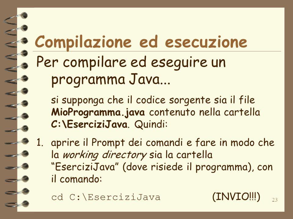 23 Compilazione ed esecuzione Per compilare ed eseguire un programma Java...