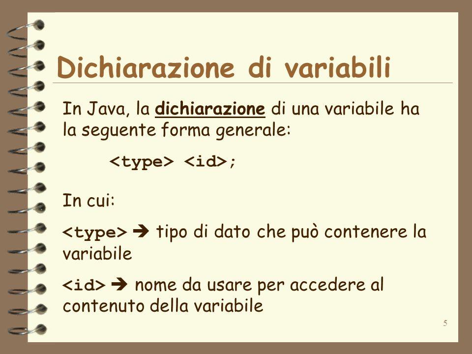 6 Dichiarazione di variabili In Java, la dichiarazione di una variabile ha la seguente forma generale: ; Lesempio seguente riporta la dichiarazione di una variabile, identificata dal nome isVariable, che può contenere gli interi da -32768 a +32767: int isVariable; int è la parola chiave Java che identifica il tipo primitivo dei numeri interi con segno che occupano 4 byte di memoria (vedere nel seguito…) identificatore (o nome) della variabile
