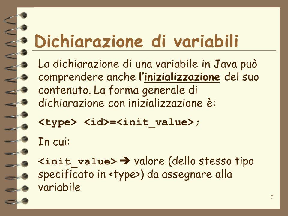 7 Dichiarazione di variabili La dichiarazione di una variabile in Java può comprendere anche linizializzazione del suo contenuto.