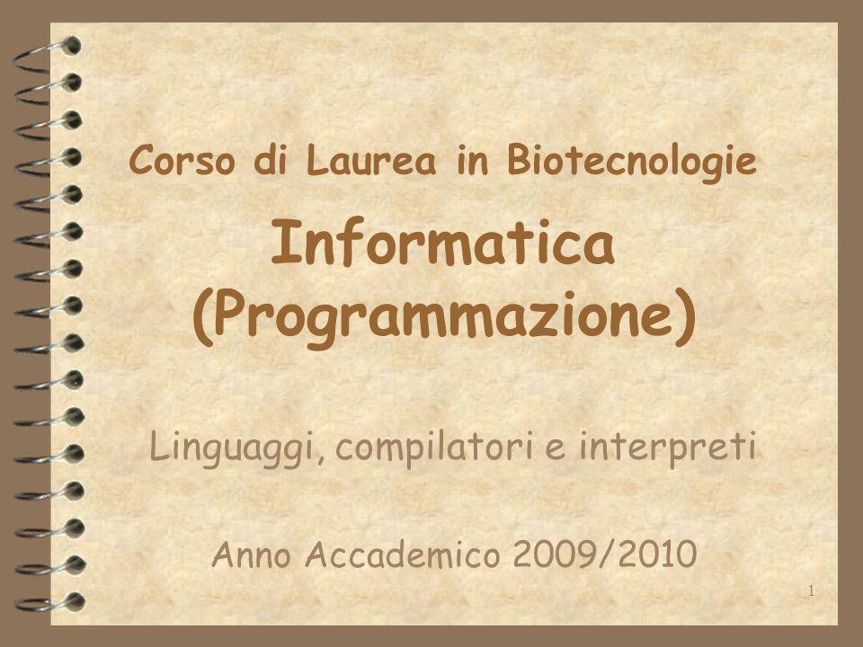 1 Corso di Laurea in Biotecnologie Informatica (Programmazione) Linguaggi, compilatori e interpreti Anno Accademico 2009/2010