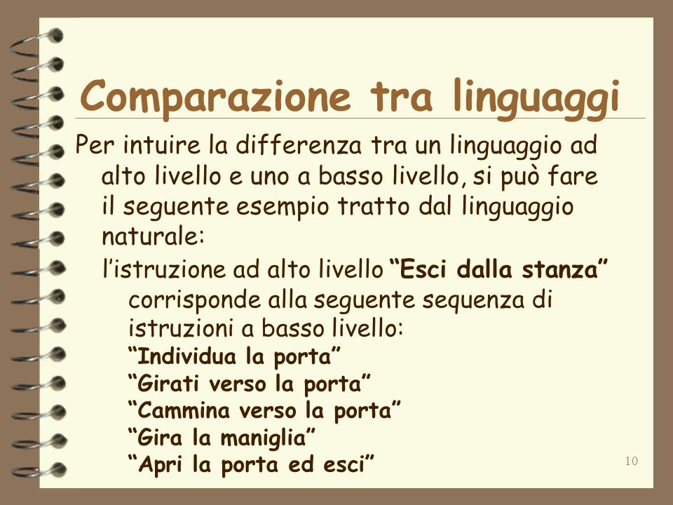 10 Comparazione tra linguaggi Per intuire la differenza tra un linguaggio ad alto livello e uno a basso livello, si può fare il seguente esempio tratt