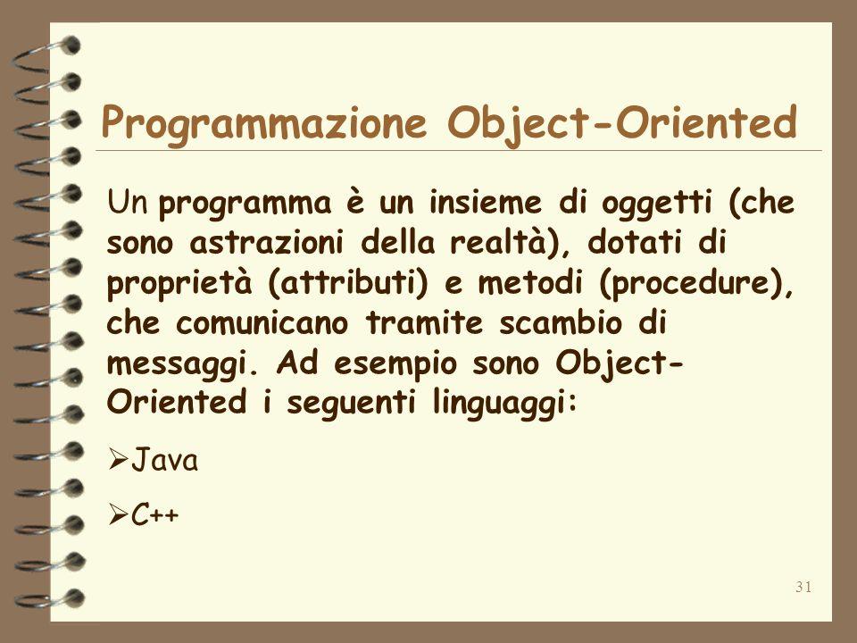 31 Programmazione Object-Oriented Un programma è un insieme di oggetti (che sono astrazioni della realtà), dotati di proprietà (attributi) e metodi (p