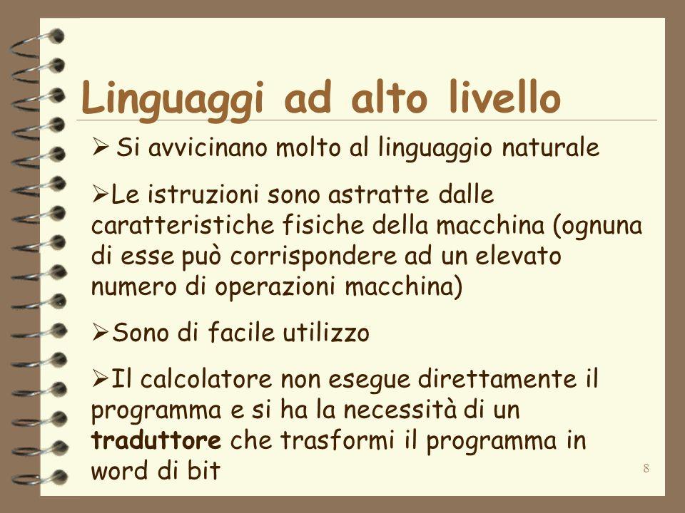 8 Linguaggi ad alto livello Si avvicinano molto al linguaggio naturale Le istruzioni sono astratte dalle caratteristiche fisiche della macchina (ognun