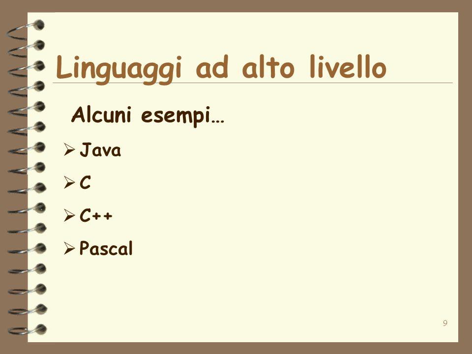 9 Linguaggi ad alto livello Alcuni esempi… Java C C++ Pascal