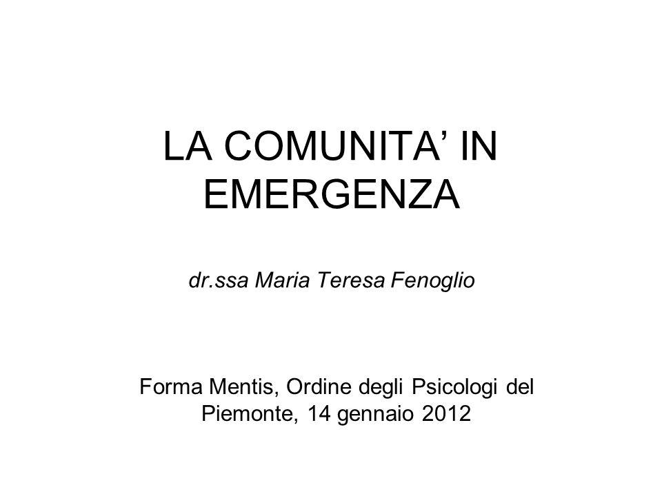 LA COMUNITA IN EMERGENZA dr.ssa Maria Teresa Fenoglio Forma Mentis, Ordine degli Psicologi del Piemonte, 14 gennaio 2012