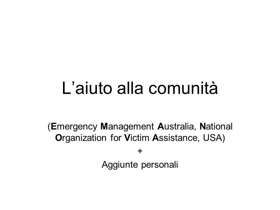 Laiuto alla comunità (Emergency Management Australia, National Organization for Victim Assistance, USA) + Aggiunte personali