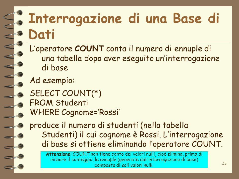 22 Interrogazione di una Base di Dati Loperatore COUNT conta il numero di ennuple di una tabella dopo aver eseguito uninterrogazione di base Ad esempi