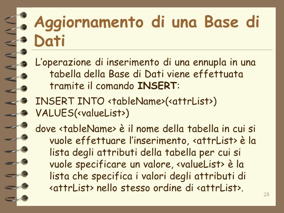 28 Aggiornamento di una Base di Dati Loperazione di inserimento di una ennupla in una tabella della Base di Dati viene effettuata tramite il comando I