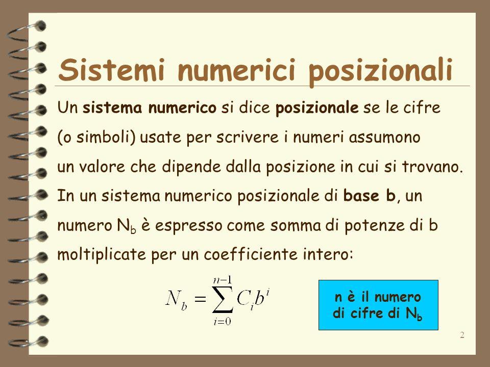 2 Sistemi numerici posizionali Un sistema numerico si dice posizionale se le cifre (o simboli) usate per scrivere i numeri assumono un valore che dipende dalla posizione in cui si trovano.