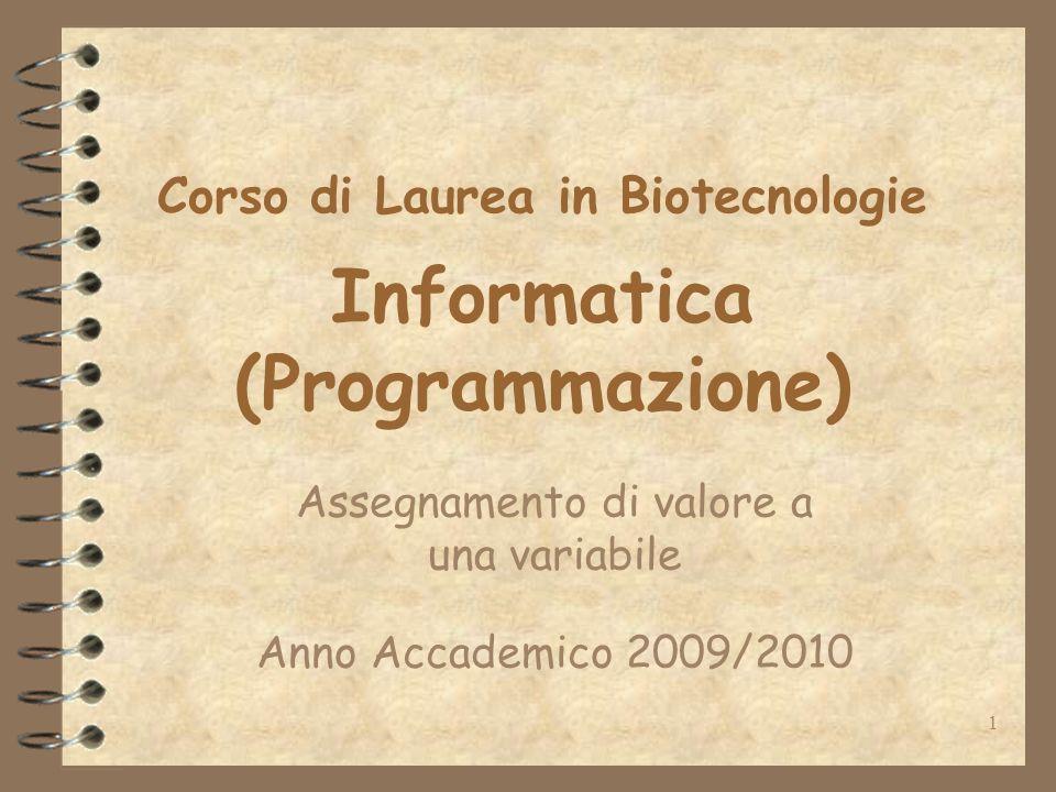 1 Corso di Laurea in Biotecnologie Informatica (Programmazione) Assegnamento di valore a una variabile Anno Accademico 2009/2010