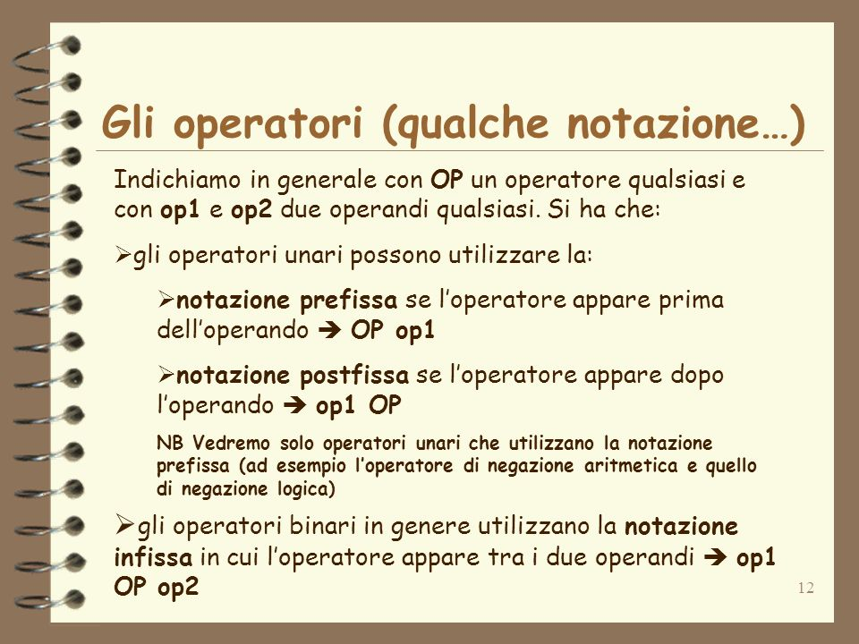 12 Gli operatori (qualche notazione…) Indichiamo in generale con OP un operatore qualsiasi e con op1 e op2 due operandi qualsiasi.