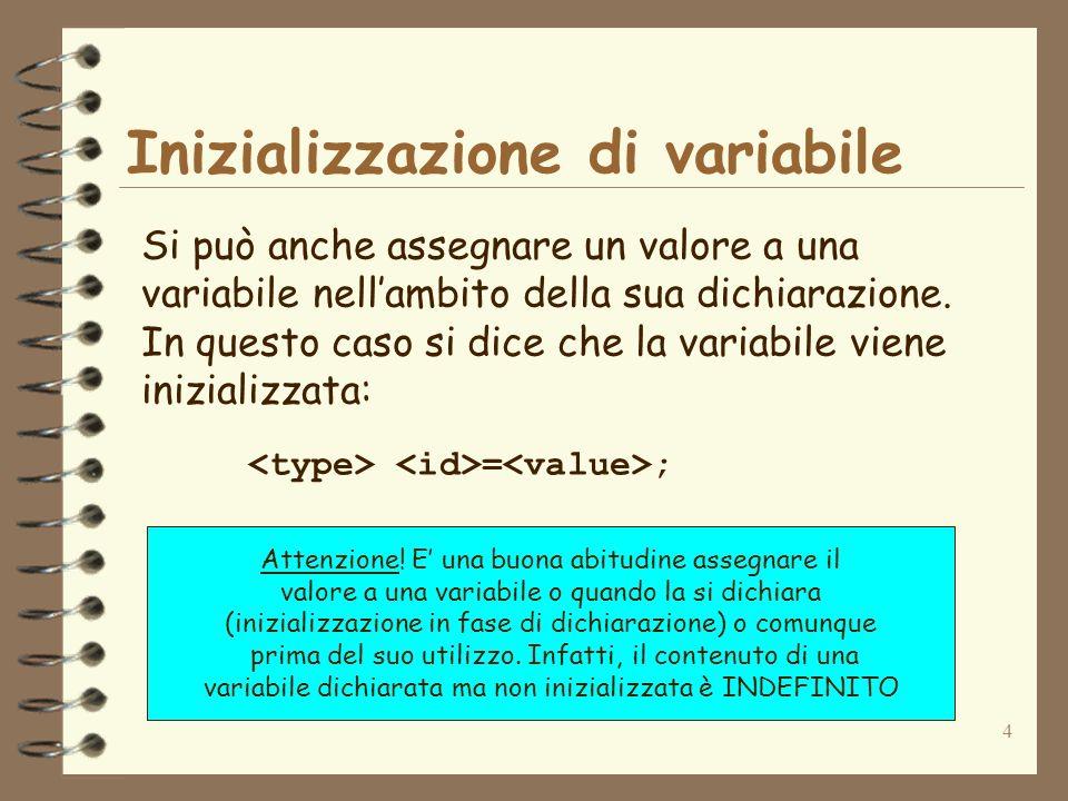 4 Inizializzazione di variabile Si può anche assegnare un valore a una variabile nellambito della sua dichiarazione.