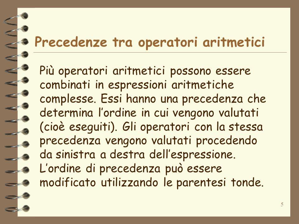 5 Precedenze tra operatori aritmetici Più operatori aritmetici possono essere combinati in espressioni aritmetiche complesse. Essi hanno una precedenz