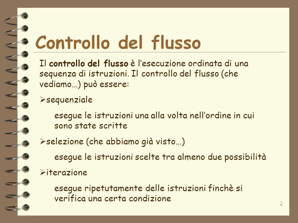 2 Controllo del flusso Il controllo del flusso è lesecuzione ordinata di una sequenza di istruzioni.