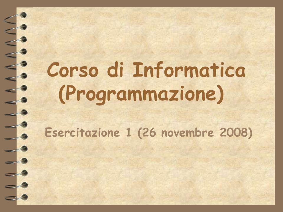 1 Corso di Informatica (Programmazione) Esercitazione 1 (26 novembre 2008)