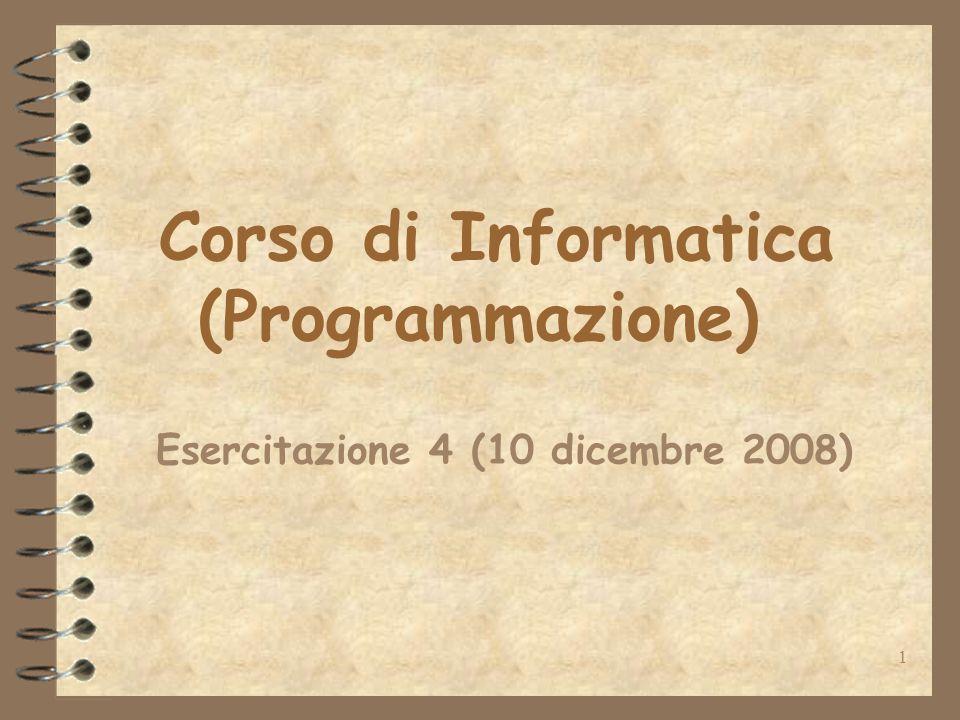 1 Corso di Informatica (Programmazione) Esercitazione 4 (10 dicembre 2008)