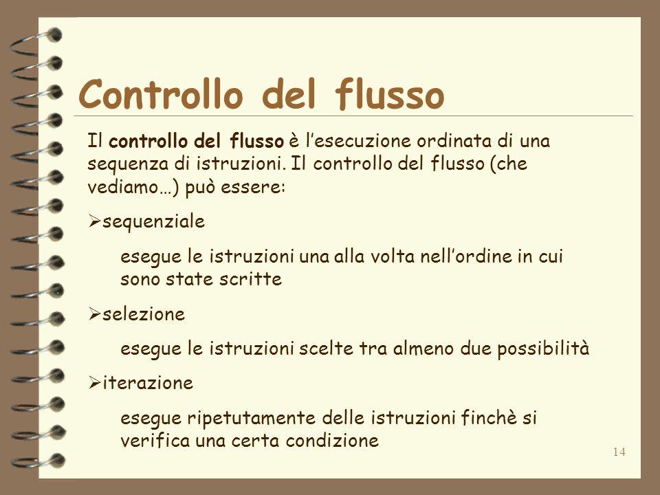 14 Controllo del flusso Il controllo del flusso è lesecuzione ordinata di una sequenza di istruzioni.