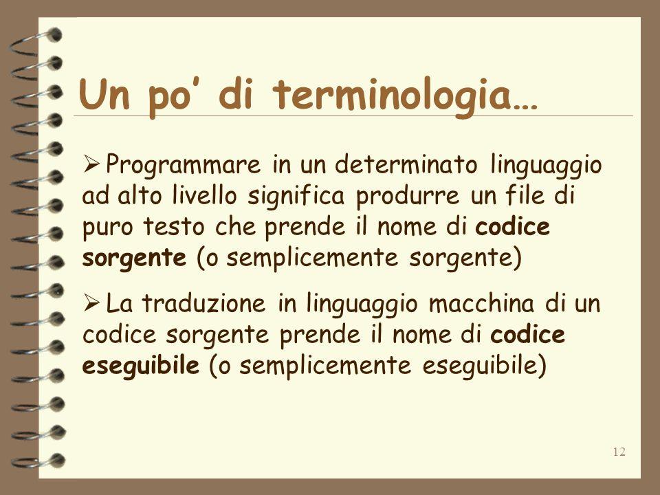 12 Un po di terminologia… Programmare in un determinato linguaggio ad alto livello significa produrre un file di puro testo che prende il nome di codi