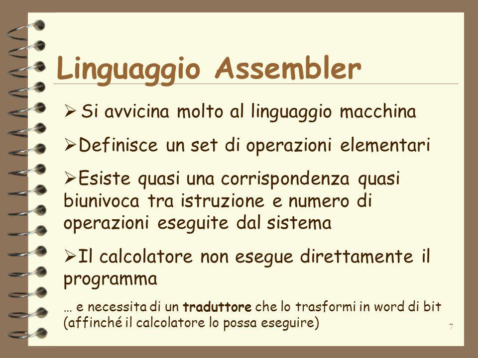 7 Linguaggio Assembler Si avvicina molto al linguaggio macchina Definisce un set di operazioni elementari Esiste quasi una corrispondenza quasi biuniv