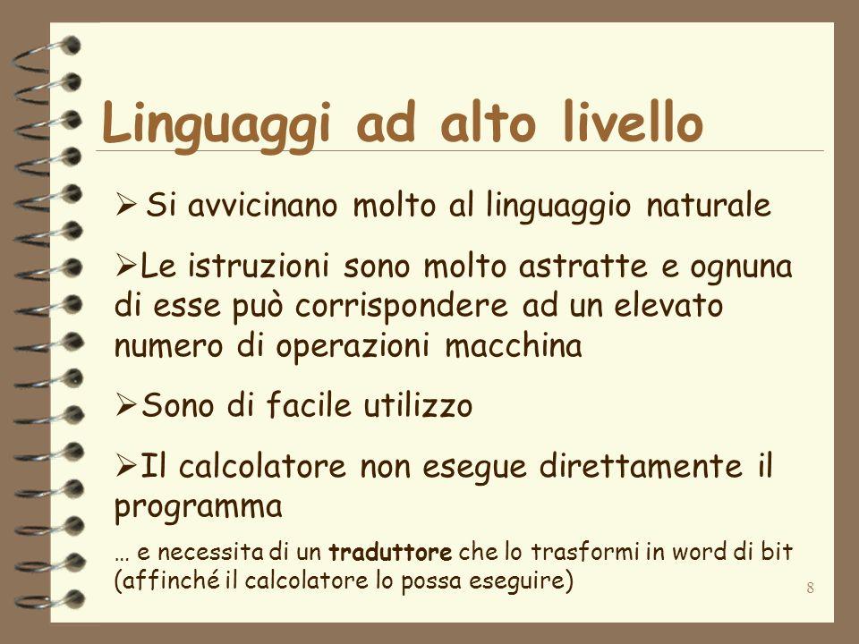 8 Linguaggi ad alto livello Si avvicinano molto al linguaggio naturale Le istruzioni sono molto astratte e ognuna di esse può corrispondere ad un elev