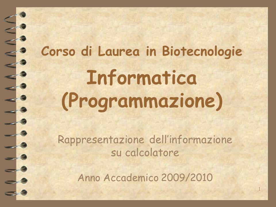 1 Corso di Laurea in Biotecnologie Informatica (Programmazione) Rappresentazione dellinformazione su calcolatore Anno Accademico 2009/2010