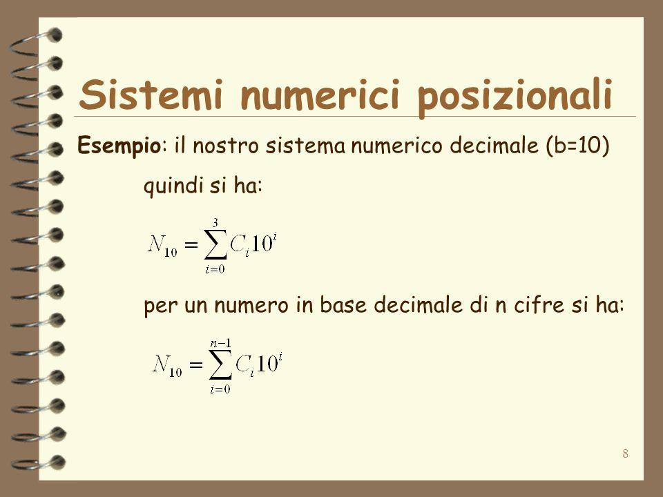 8 Esempio: il nostro sistema numerico decimale (b=10) quindi si ha: per un numero in base decimale di n cifre si ha: Sistemi numerici posizionali