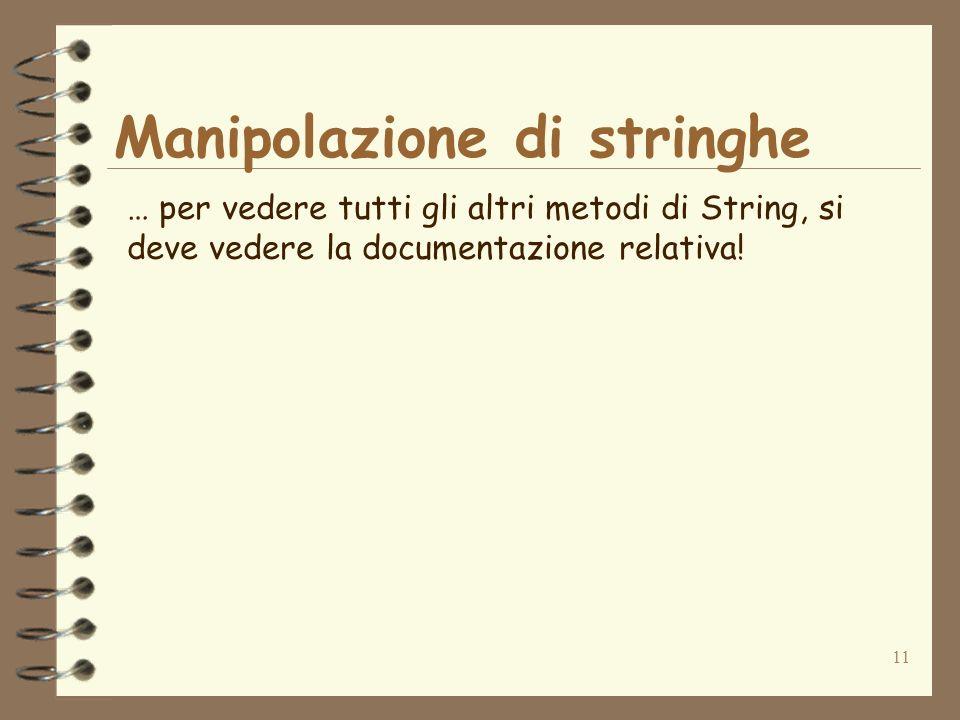 11 Manipolazione di stringhe … per vedere tutti gli altri metodi di String, si deve vedere la documentazione relativa!